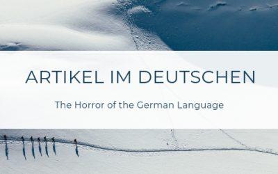 Blogpost #1: Artikel im Deutschen – The Horror of the German Language